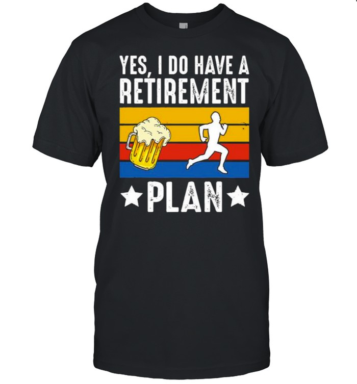 Yes i do have a retirement plan beer running vintage shirt Classic Men's T-shirt