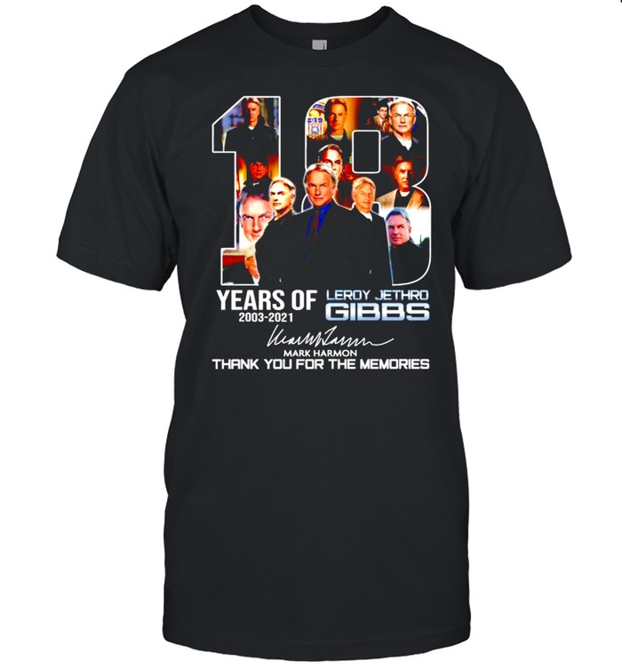 18 years of Leroy Jethro Gibbs 2003 2021 thank you for the memories shirt Classic Men's T-shirt