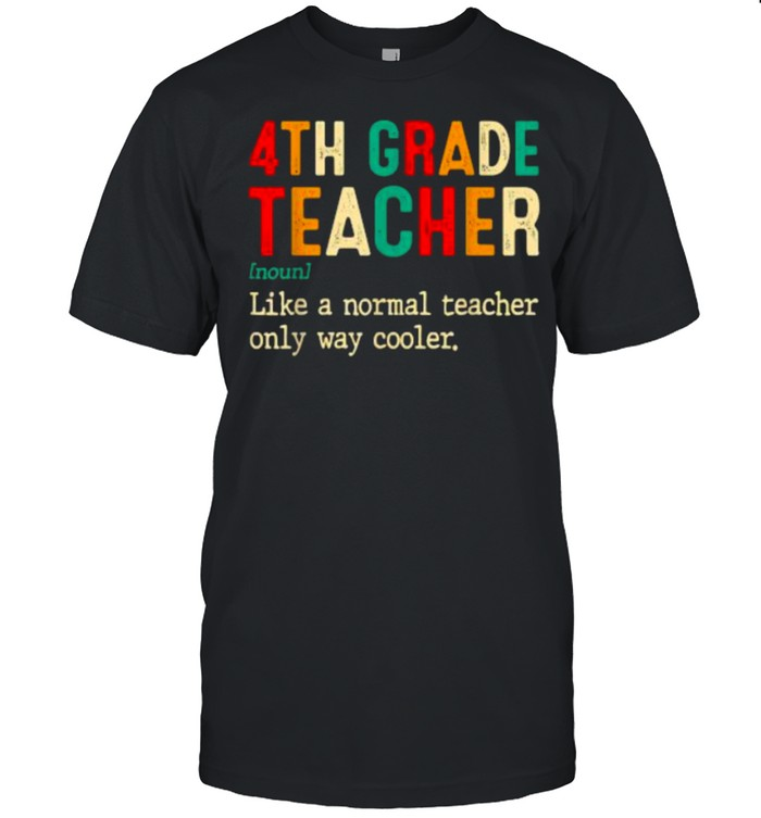 Back To School Fourth Grade Definition 4th Grade Like A Normal Teacher Only Way Cooler T- Classic Men's T-shirt