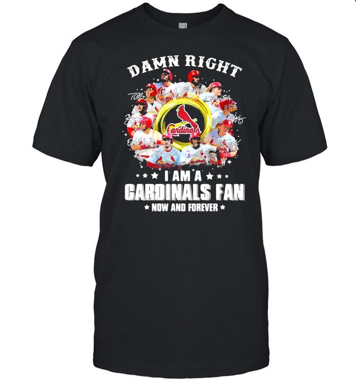 Damn right I am a cardinals fan now and forever 2021 shirt Classic Men's T-shirt