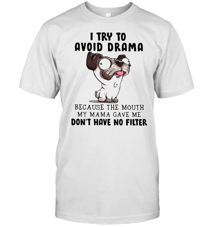 Dog I try to avoid drama because the mouth my mama gave me dont have no filter shirt Classic Men's T-shirt