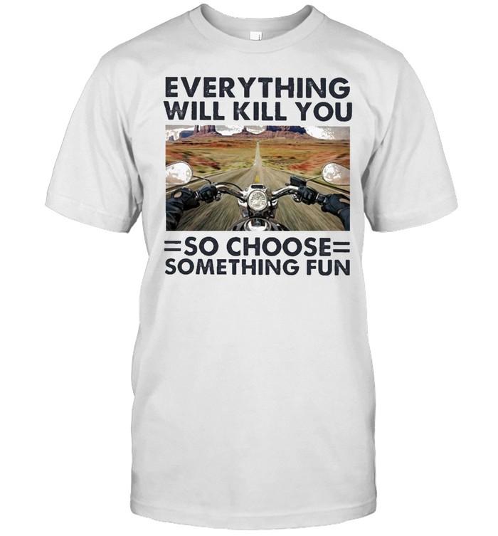 Everything will kill you motorcycle so choose something fun shirt Classic Men's T-shirt