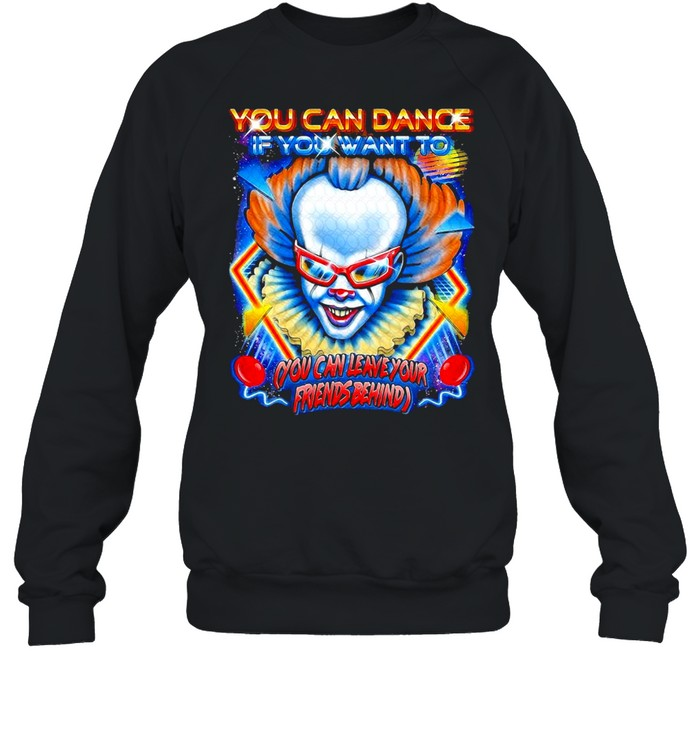 Halloween characters you can dance if you want to you can leave your friends behind shirt Unisex Sweatshirt