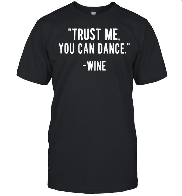 Trust me you can dance wine shirt Classic Men's T-shirt