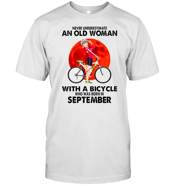 Never Underestimate An Old Woman With A Bicycle Who Was Born In September  Classic Men's T-shirt