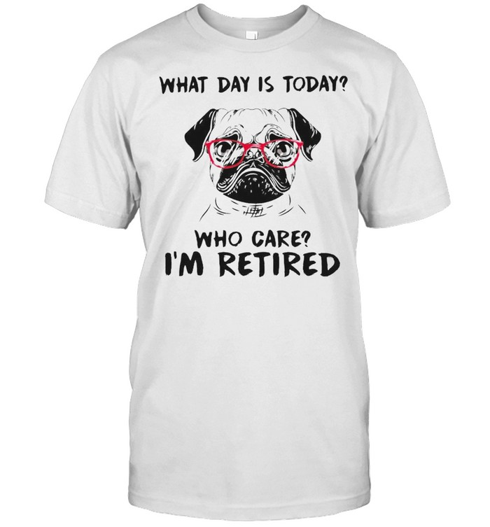 Pug what day is today who care I'm retired shirt Classic Men's T-shirt