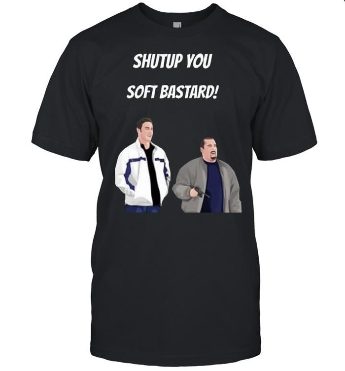 Shut up you soft bastard shirt Classic Men's T-shirt