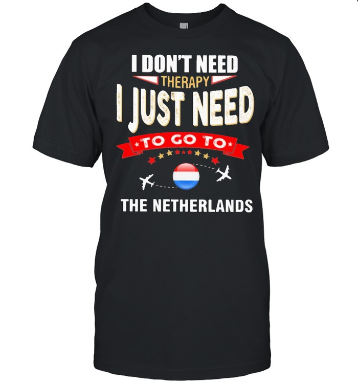 i don't next therapy I just need to go to the Netherlands shirt Classic Men's T-shirt