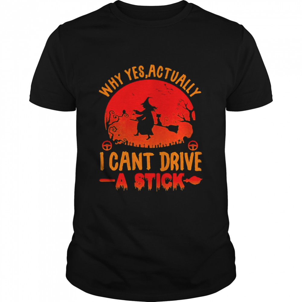 Witch why yes actually I can't drive a stick shirt Classic Men's T-shirt