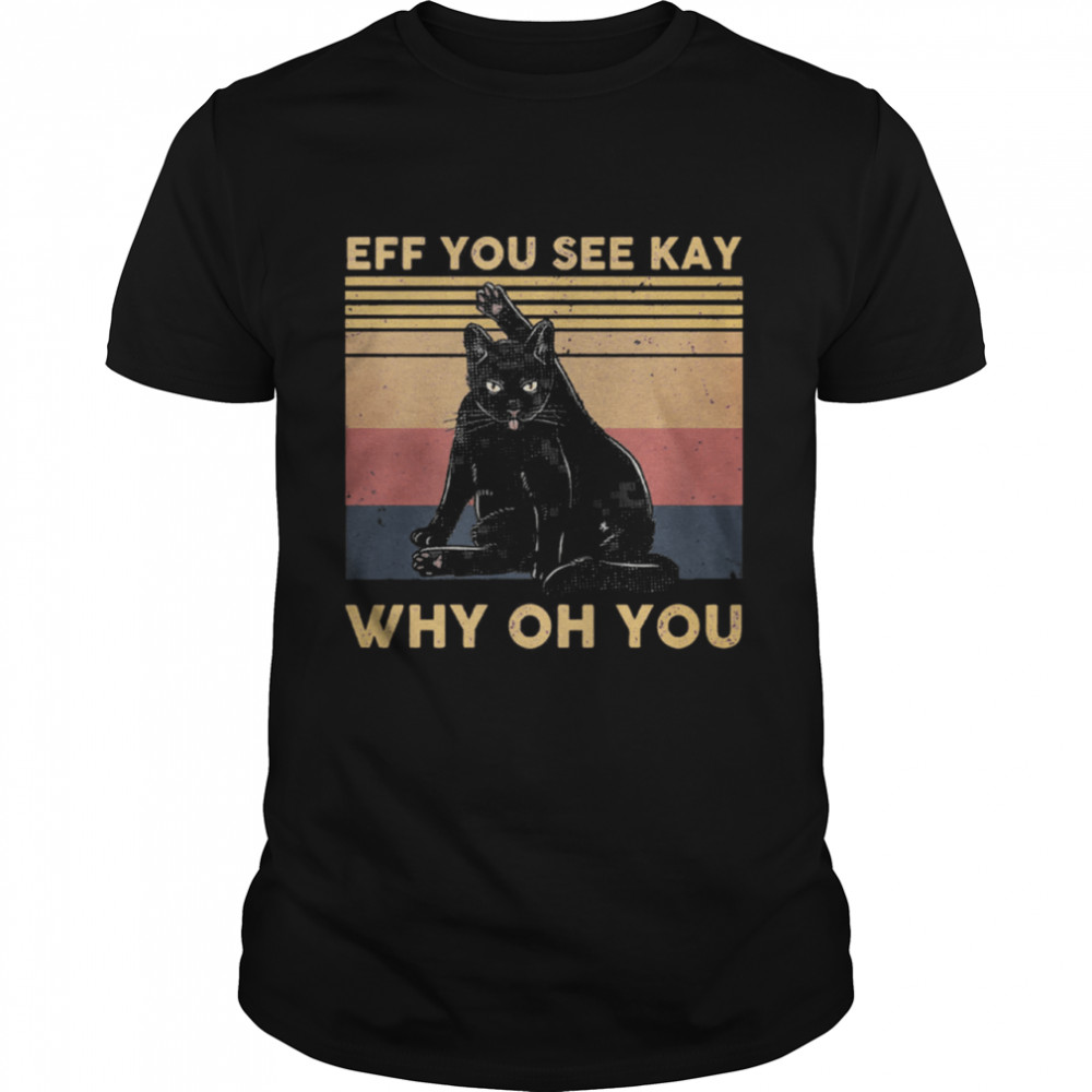 Black Cat Eff You See Kay Why Oh You Vintage Retro shirt Classic Men's T-shirt
