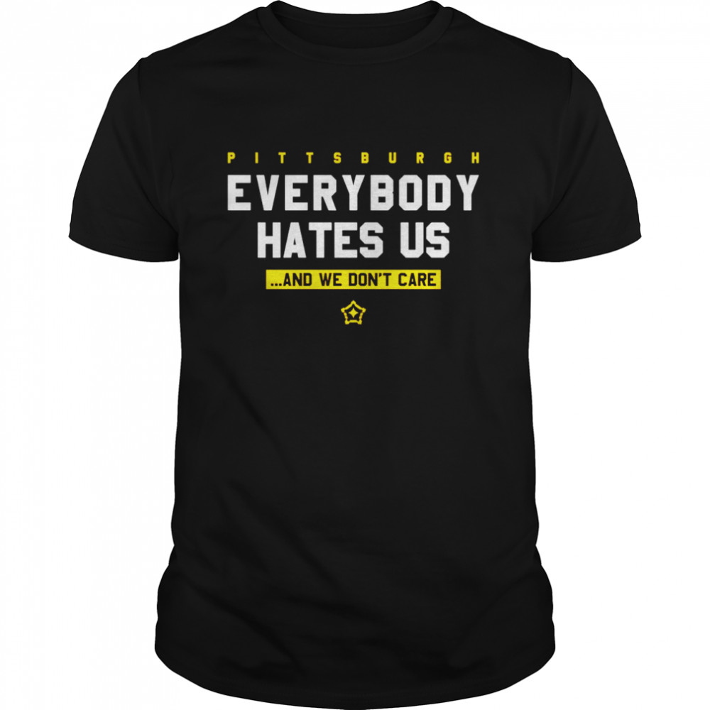 Pittsburgh everybody hates us and we don't care shirt Classic Men's T-shirt
