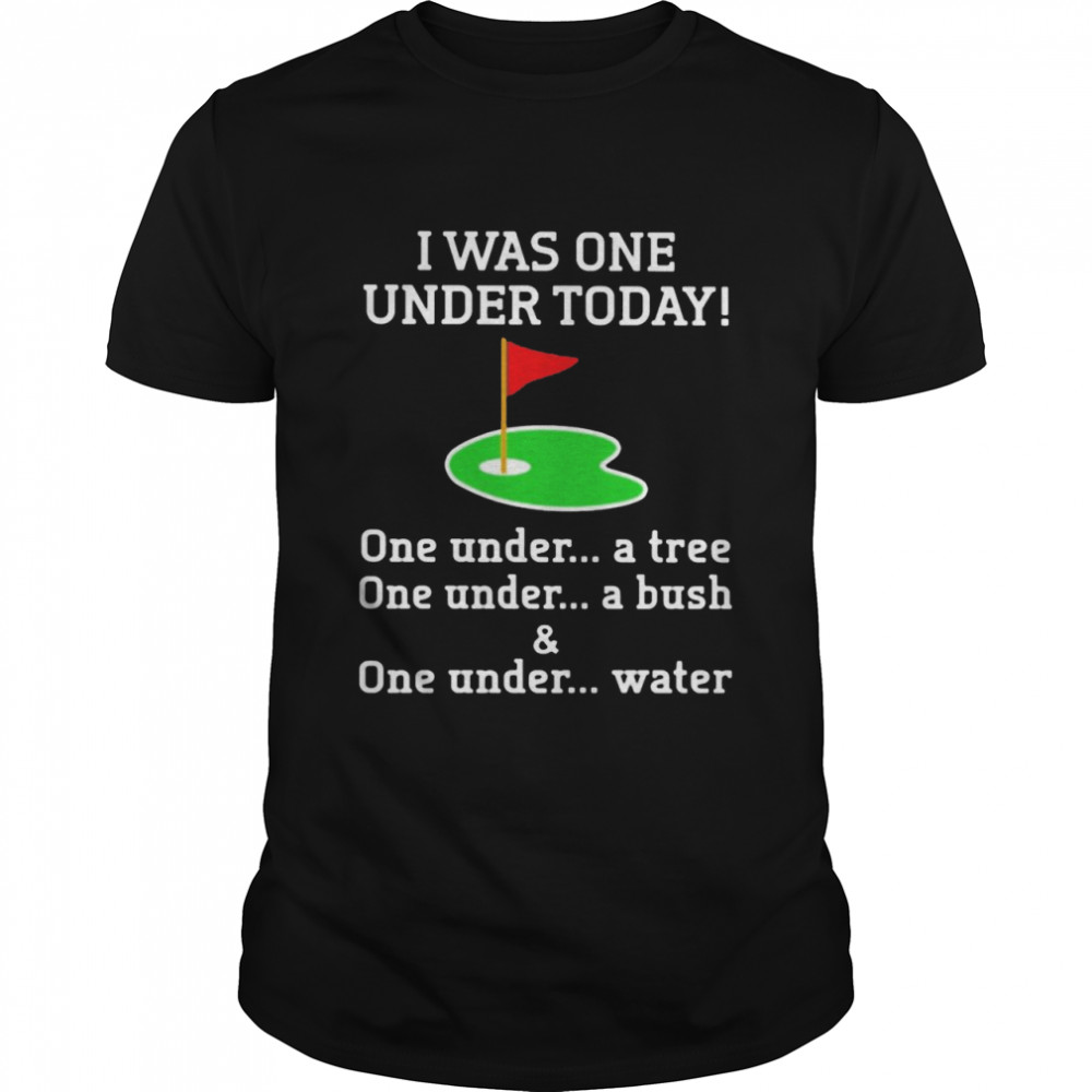 I Was One Under Today one under a tree one under a bush and one under water shirt Classic Men's T-shirt