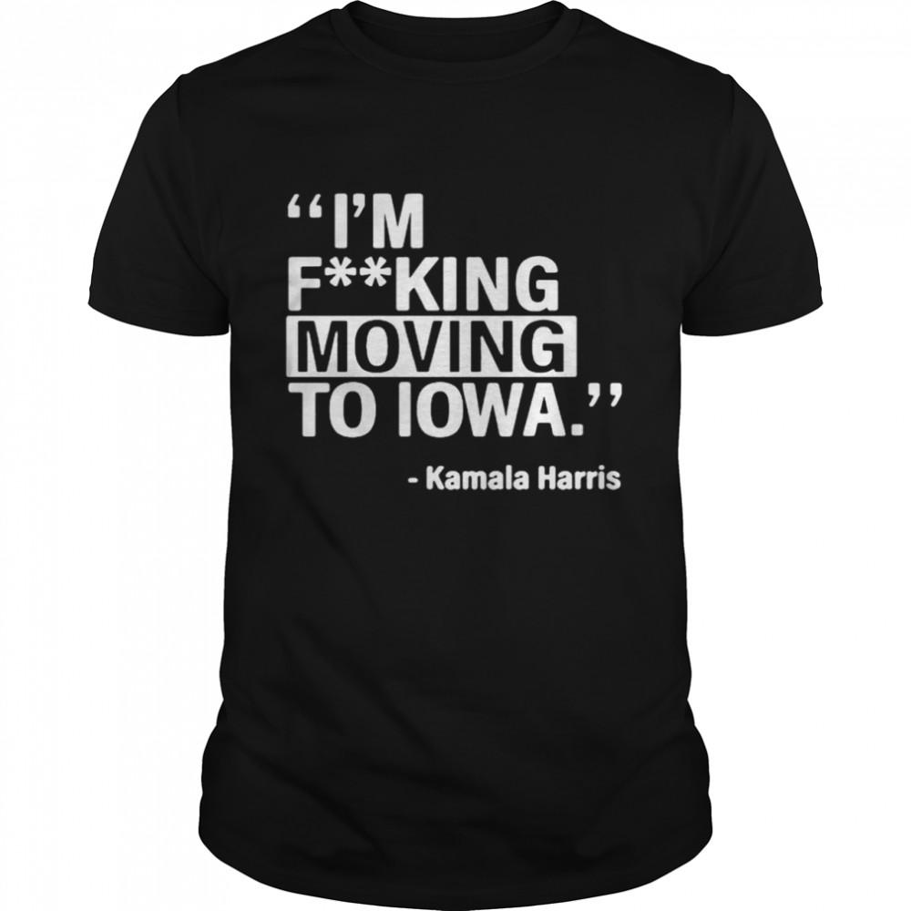 Kamala Harris I'm Fucking to iowa shirt Classic Men's T-shirt