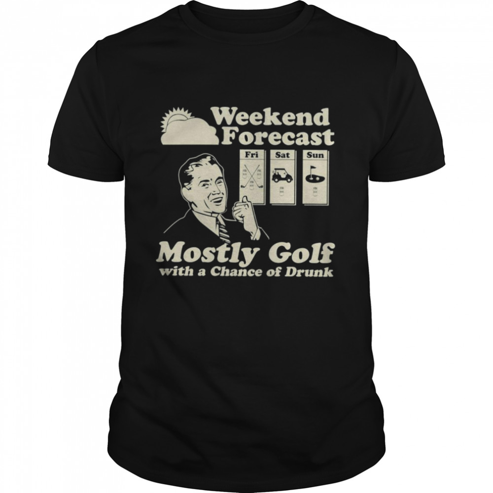 Weekend forecast fri sat sun mostly golf with a chancre of drunk shirt Classic Men's T-shirt